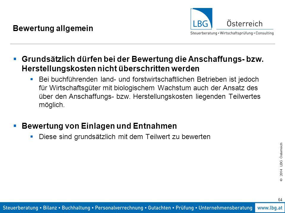 © 2014 LBG Österreich Bewertung allgemein  Grundsätzlich dürfen bei der Bewertung die Anschaffungs- bzw.