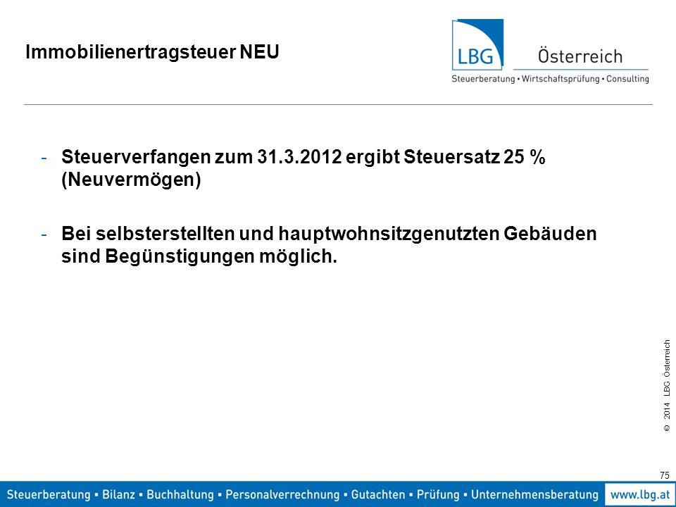 © 2014 LBG Österreich Immobilienertragsteuer NEU -Steuerverfangen zum 31.3.2012 ergibt Steuersatz 25 % (Neuvermögen) -Bei selbsterstellten und hauptwohnsitzgenutzten Gebäuden sind Begünstigungen möglich.