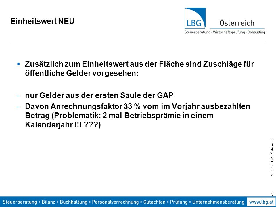 © 2014 LBG Österreich Einheitswert NEU  Wie bisher Zuschläge für Viehaltung: -Normalbestand (unter diesem Bestand kein Zuschlag): bis 20 ha red.