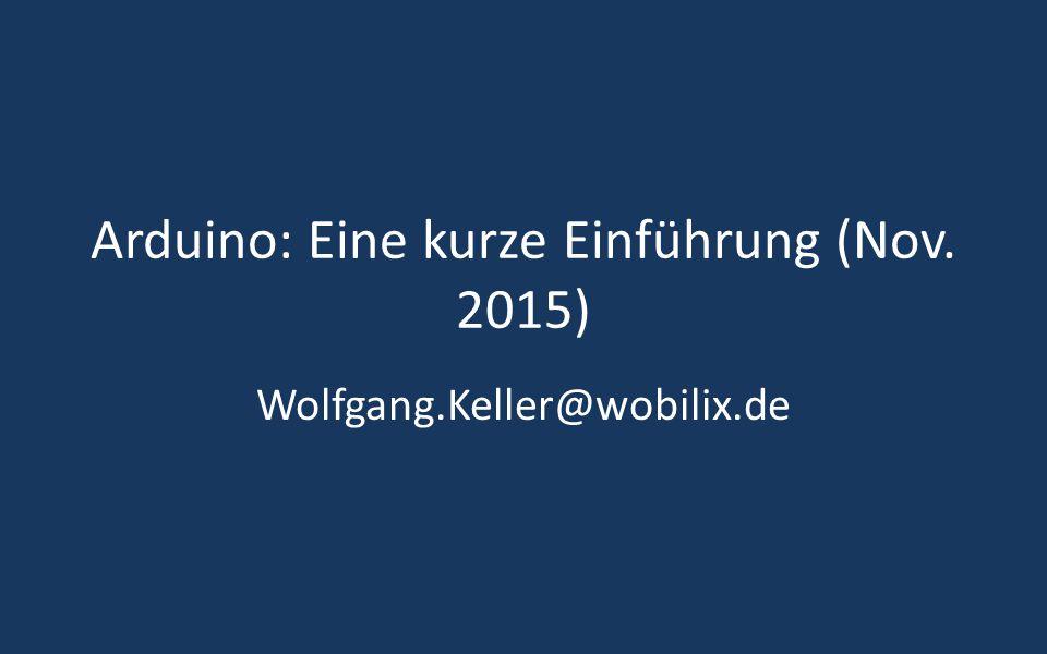 Arduino: Eine kurze Einführung (Nov. 2015) Wolfgang.Keller@wobilix.de