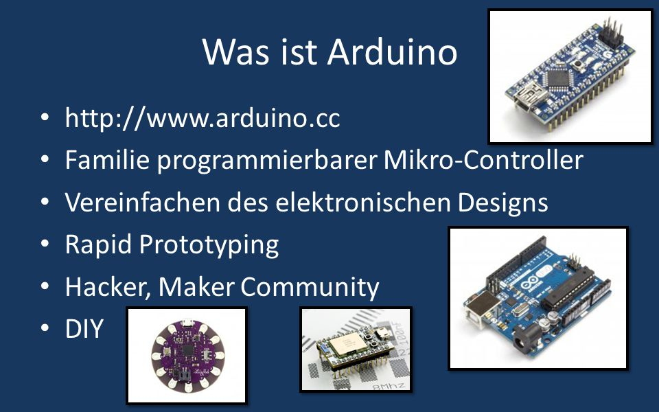 Was ist Arduino http://www.arduino.cc Familie programmierbarer Mikro-Controller Vereinfachen des elektronischen Designs Rapid Prototyping Hacker, Maker Community DIY
