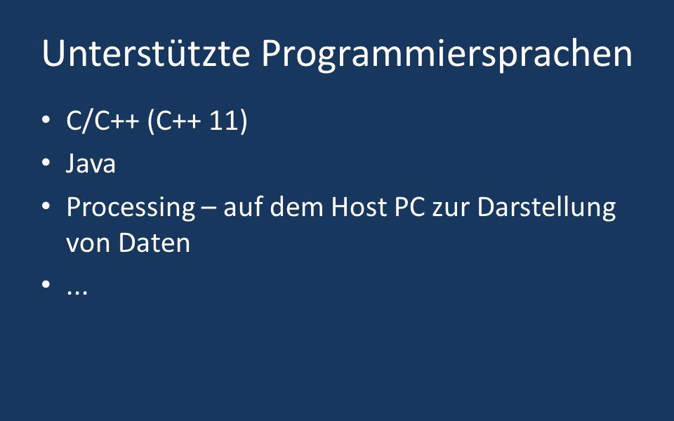 Unterstützte Programmiersprachen C/C++ (C++ 11) Java Processing – auf dem Host PC zur Darstellung von Daten...