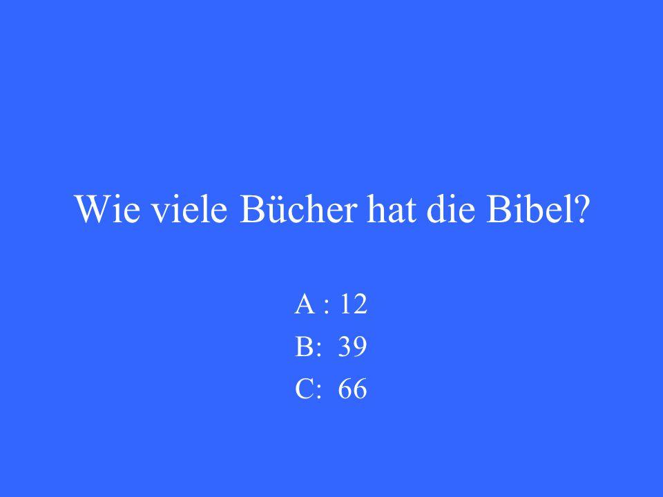 Wie viele Bücher hat die Bibel A : 12 B: 39 C: 66