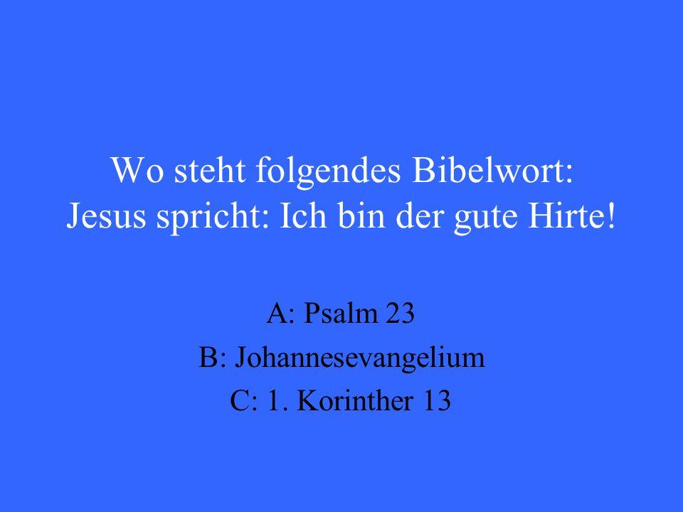 Wo steht folgendes Bibelwort: Jesus spricht: Ich bin der gute Hirte.