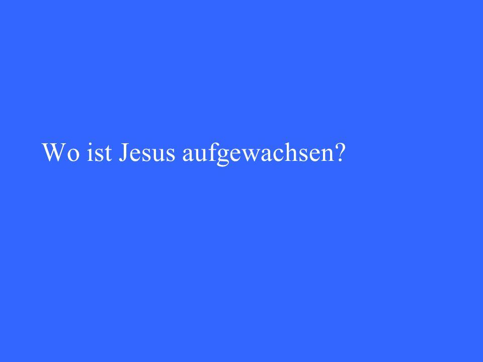 Wo ist Jesus aufgewachsen