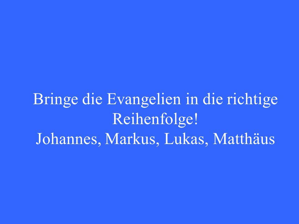 Bringe die Evangelien in die richtige Reihenfolge! Johannes, Markus, Lukas, Matthäus