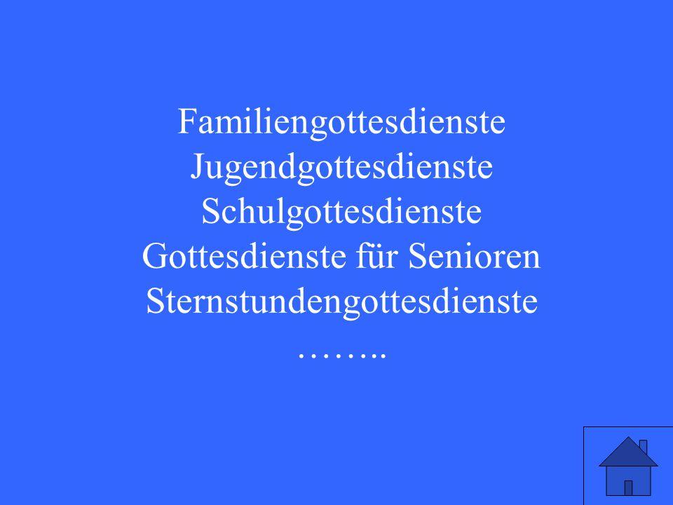 Familiengottesdienste Jugendgottesdienste Schulgottesdienste Gottesdienste für Senioren Sternstundengottesdienste ……..