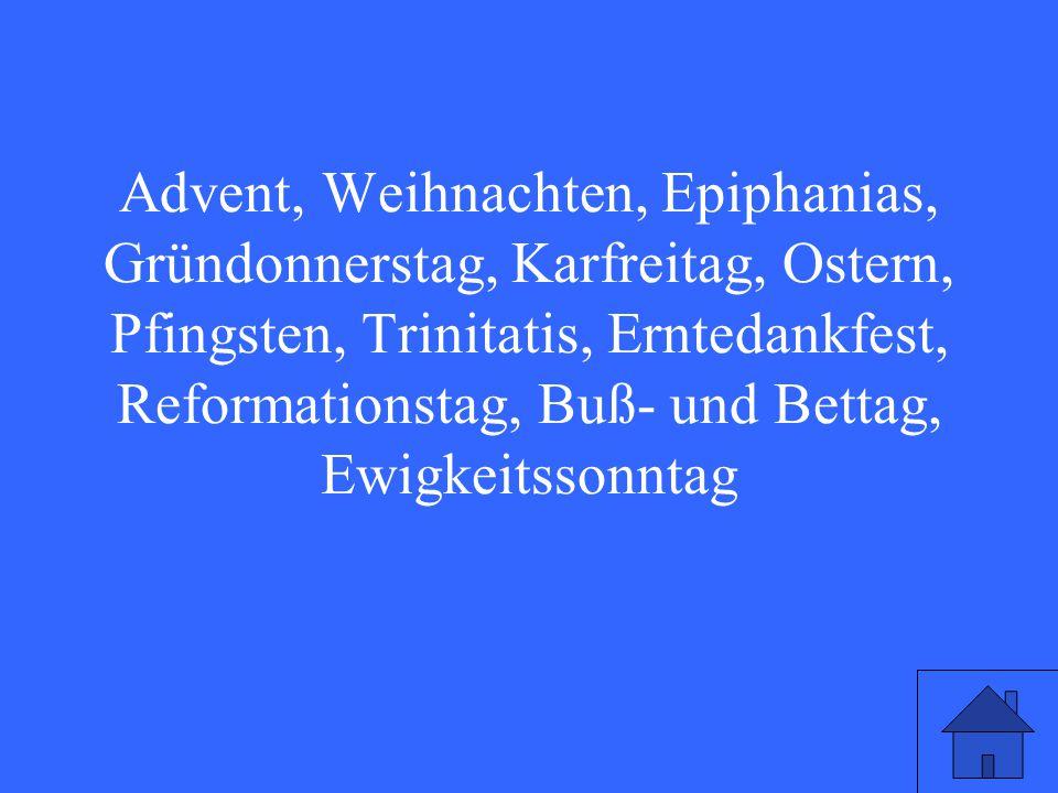 Advent, Weihnachten, Epiphanias, Gründonnerstag, Karfreitag, Ostern, Pfingsten, Trinitatis, Erntedankfest, Reformationstag, Buß- und Bettag, Ewigkeitssonntag
