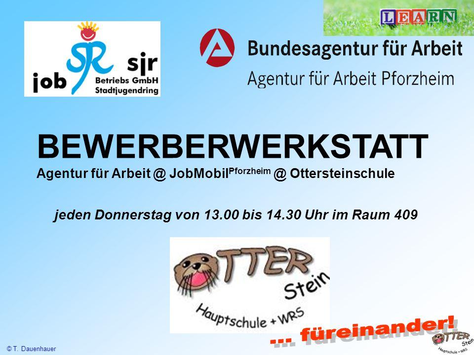 BEWERBERWERKSTATT Agentur für Arbeit @ JobMobil Pforzheim @ Ottersteinschule jeden Donnerstag von 13.00 bis 14.30 Uhr im Raum 409 © T. Dauenhauer
