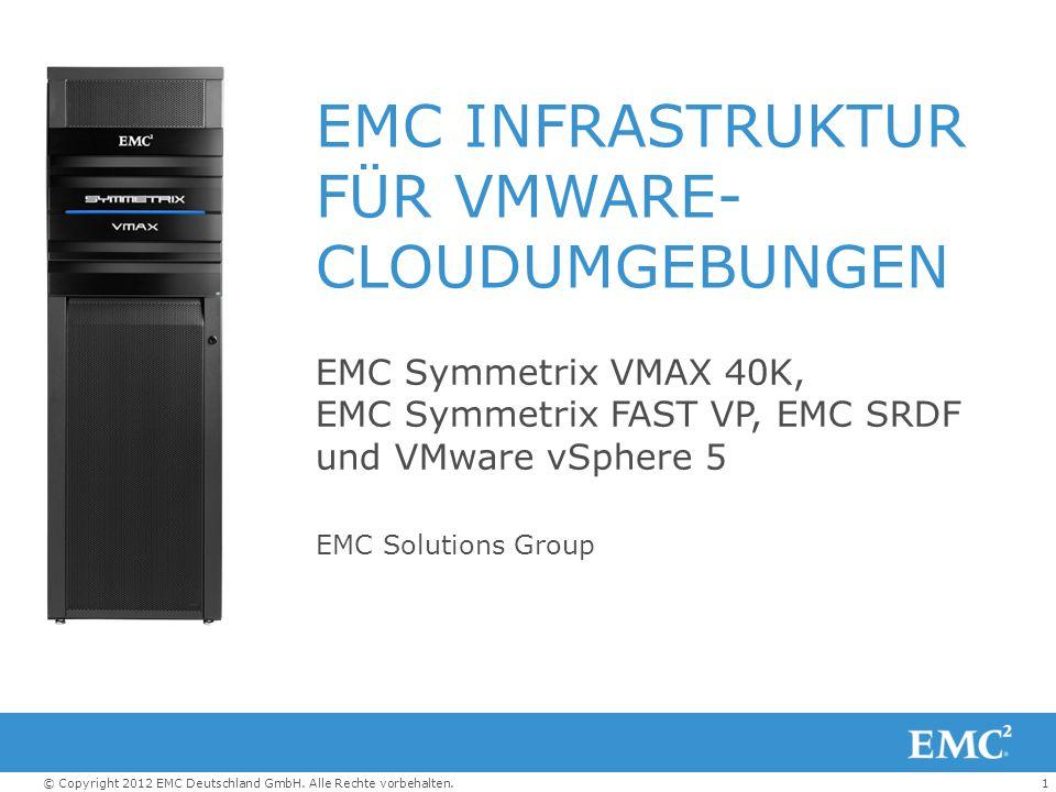 1© Copyright 2012 EMC Deutschland GmbH. Alle Rechte vorbehalten. EMC INFRASTRUKTUR FÜR VMWARE- CLOUDUMGEBUNGEN EMC Symmetrix VMAX 40K, EMC Symmetrix F