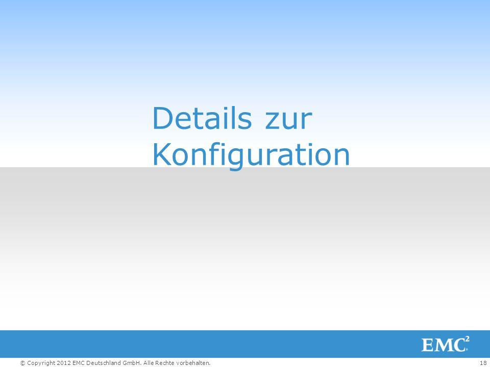 18© Copyright 2012 EMC Deutschland GmbH. Alle Rechte vorbehalten. Details zur Konfiguration