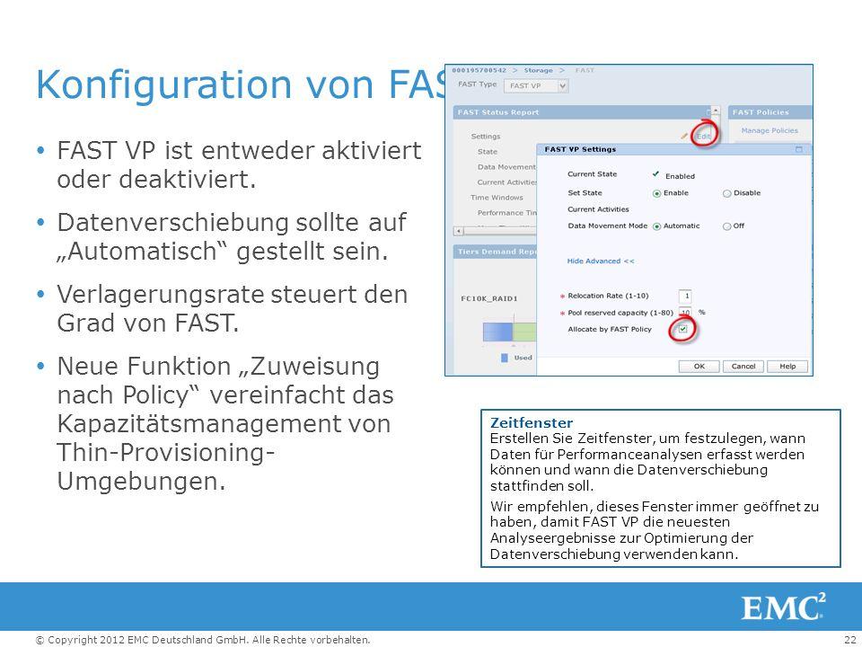 22© Copyright 2012 EMC Deutschland GmbH. Alle Rechte vorbehalten. Konfiguration von FAST VP  FAST VP ist entweder aktiviert oder deaktiviert.  Daten