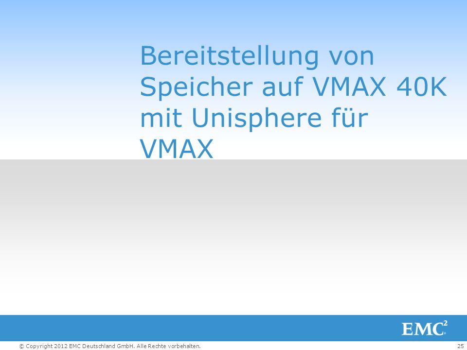 25© Copyright 2012 EMC Deutschland GmbH. Alle Rechte vorbehalten. Bereitstellung von Speicher auf VMAX 40K mit Unisphere für VMAX