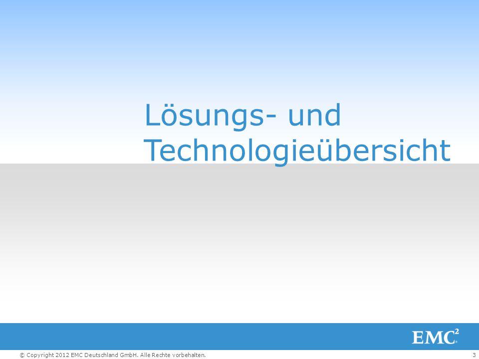 3© Copyright 2012 EMC Deutschland GmbH. Alle Rechte vorbehalten. Lösungs- und Technologieübersicht