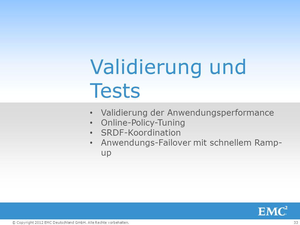 33© Copyright 2012 EMC Deutschland GmbH. Alle Rechte vorbehalten. Validierung und Tests Validierung der Anwendungsperformance Online-Policy-Tuning SRD