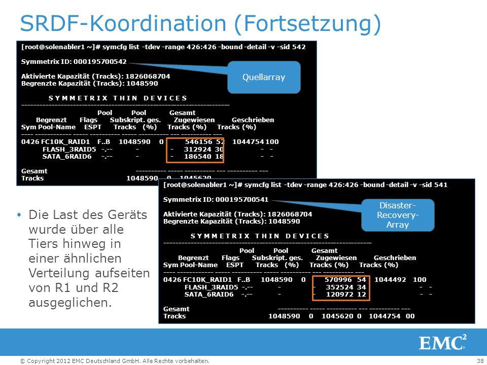 38© Copyright 2012 EMC Deutschland GmbH. Alle Rechte vorbehalten. SRDF-Koordination (Fortsetzung)  Die Last des Geräts wurde über alle Tiers hinweg i