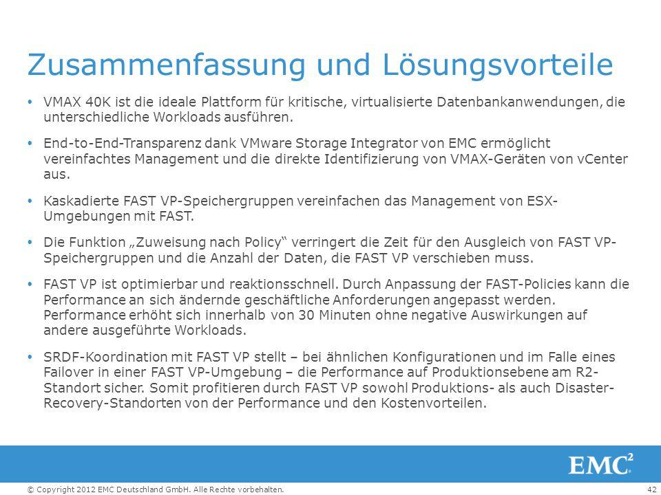 42© Copyright 2012 EMC Deutschland GmbH. Alle Rechte vorbehalten. Zusammenfassung und Lösungsvorteile  VMAX 40K ist die ideale Plattform für kritisch