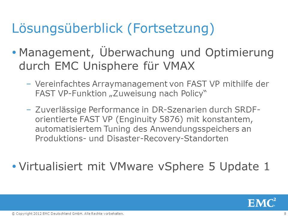 8© Copyright 2012 EMC Deutschland GmbH. Alle Rechte vorbehalten. Lösungsüberblick (Fortsetzung)  Management, Überwachung und Optimierung durch EMC Un