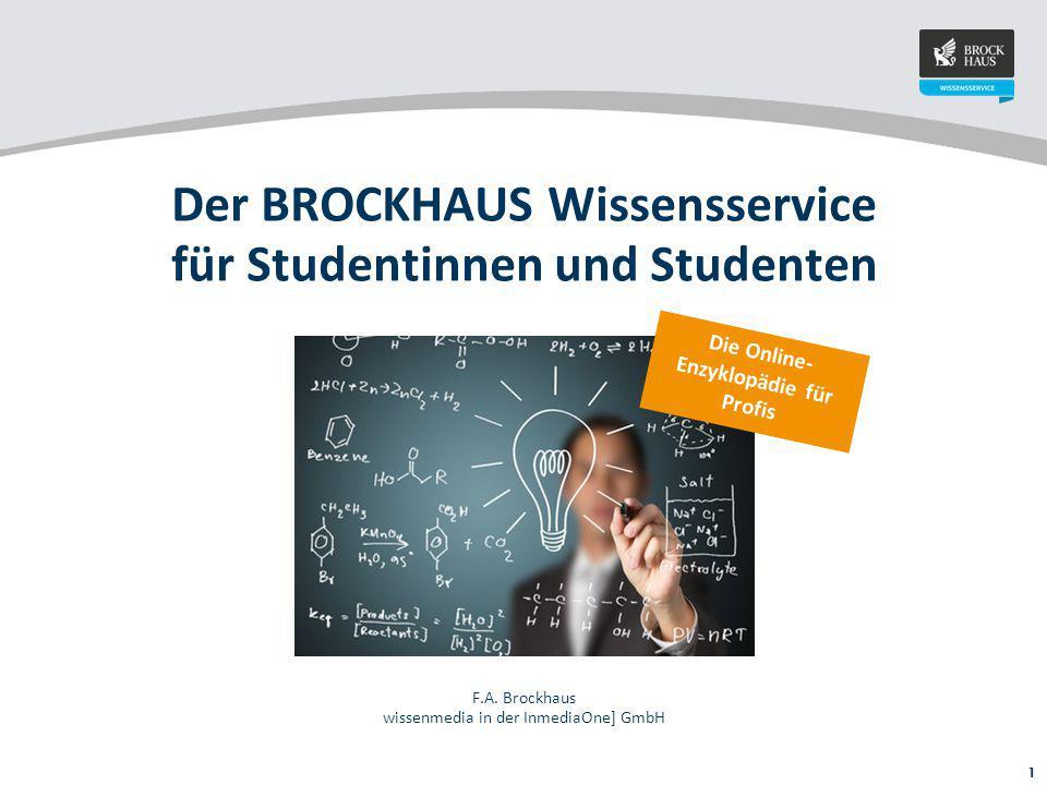 1 Der BROCKHAUS Wissensservice für Studentinnen und Studenten F.A. Brockhaus wissenmedia in der InmediaOne] GmbH Die Online- Enzyklopädie für Profis