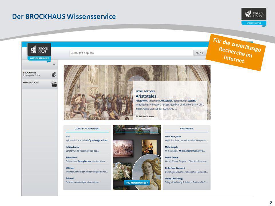 3 Der BROCKHAUS Wissensservice ist das professionelle Recherche- und Referenzportal für Universitäten, Hochschulen und wissenschaftliche Bibliotheken.
