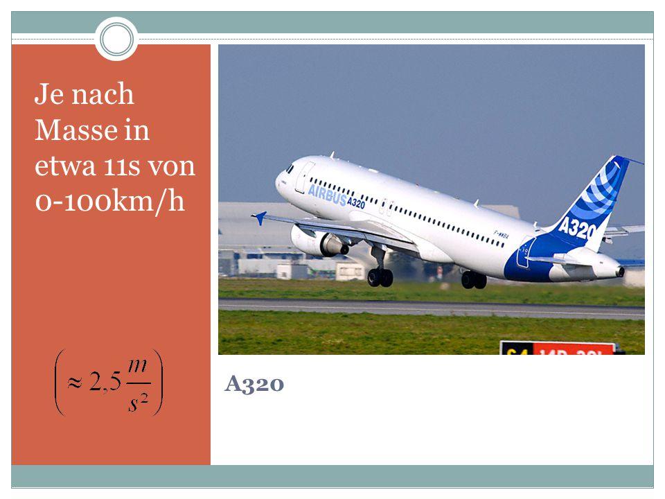 A320 Je nach Masse in etwa 11s von 0-100km/h