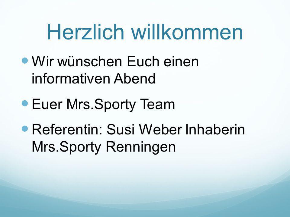 Herzlich willkommen Wir wünschen Euch einen informativen Abend Euer Mrs.Sporty Team Referentin: Susi Weber Inhaberin Mrs.Sporty Renningen