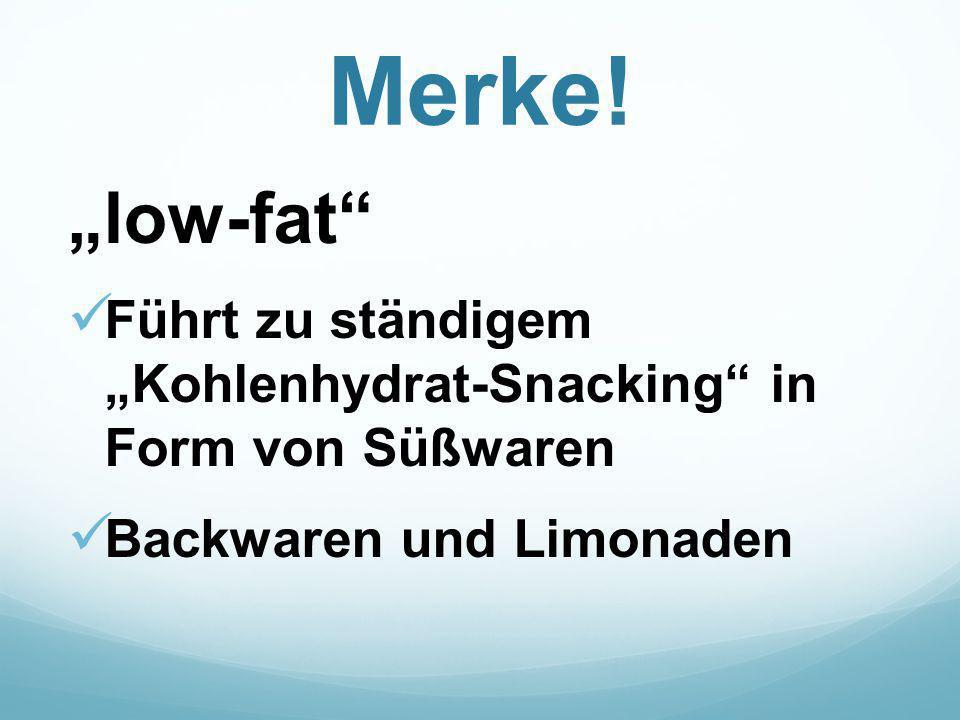 """Merke! """"low-fat"""" Führt zu ständigem """"Kohlenhydrat-Snacking"""" in Form von Süßwaren Backwaren und Limonaden"""
