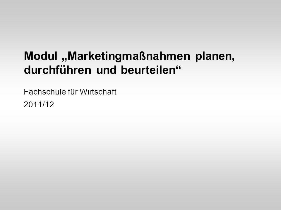 """Modul """"Marketingmaßnahmen planen, durchführen und beurteilen"""" Fachschule für Wirtschaft 2011/12"""