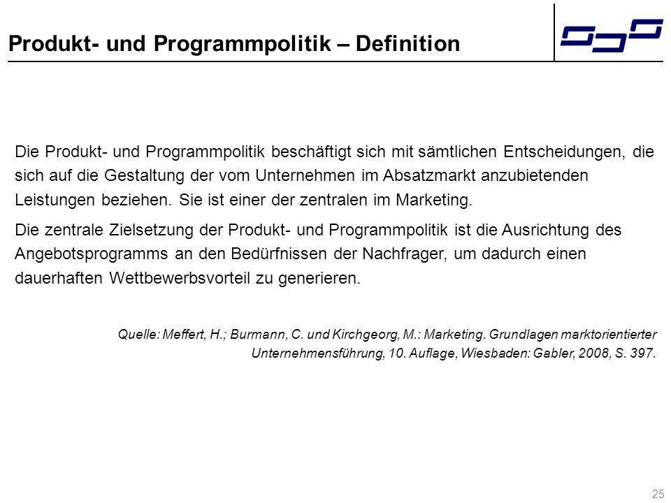 25 Produkt- und Programmpolitik – Definition Die Produkt- und Programmpolitik beschäftigt sich mit sämtlichen Entscheidungen, die sich auf die Gestalt
