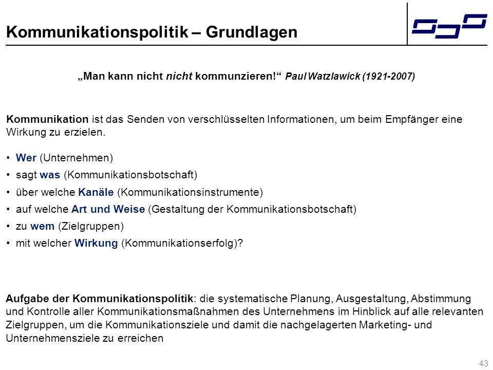 """Kommunikationspolitik – Grundlagen """"Man kann nicht nicht kommunzieren!"""" Paul Watzlawick (1921-2007) 43 Aufgabe der Kommunikationspolitik: die systemat"""