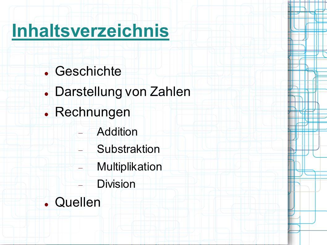 Inhaltsverzeichnis Geschichte Darstellung von Zahlen Rechnungen  Addition  Substraktion  Multiplikation  Division Quellen