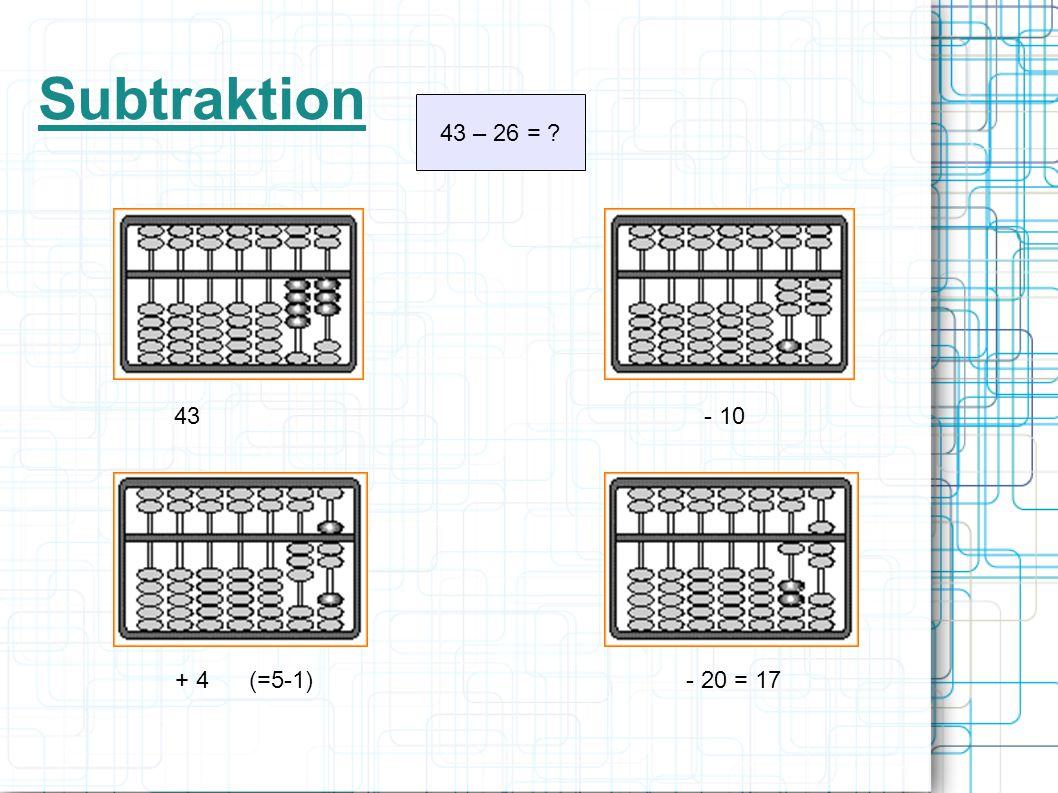 Subtraktion 43 – 26 = ? 43 - 10 + 4 (=5-1) - 20 = 17