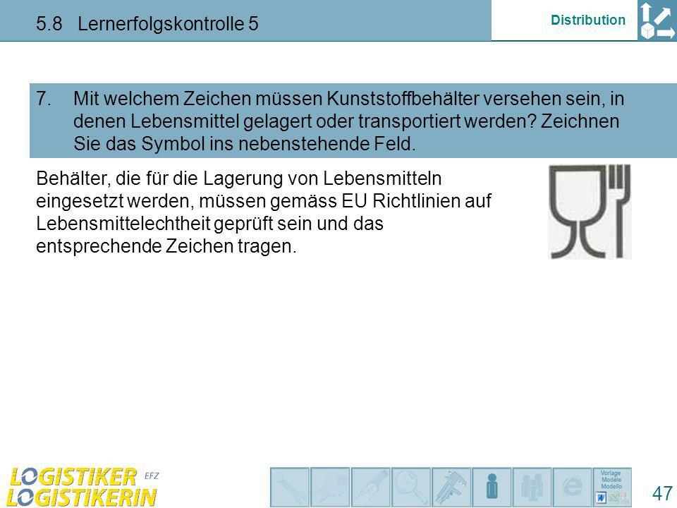 Distribution 5.8 Lernerfolgskontrolle 5 47 Mit welchem Zeichen müssen Kunststoffbehälter versehen sein, in denen Lebensmittel gelagert oder transporti