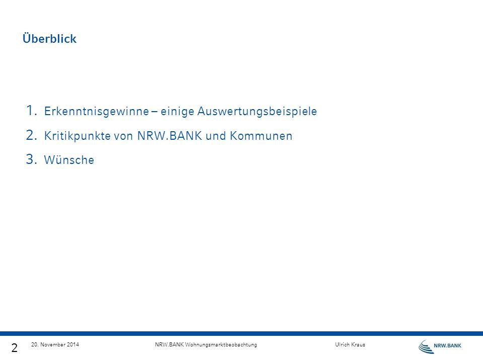 2 20. November 2014NRW.BANK WohnungsmarktbeobachtungUlrich Kraus Überblick 1. Erkenntnisgewinne – einige Auswertungsbeispiele 2. Kritikpunkte von NRW.