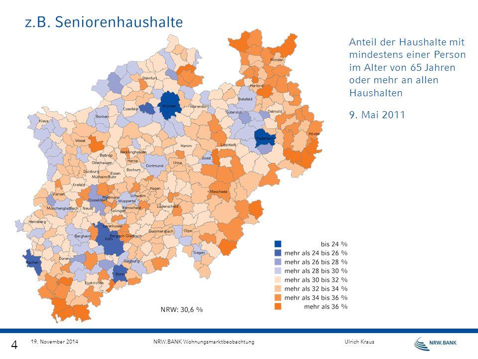 4 19. November 2014NRW.BANK WohnungsmarktbeobachtungUlrich Kraus Anteil der Haushalte mit mindestens einer Person im Alter von 65 Jahren oder mehr an