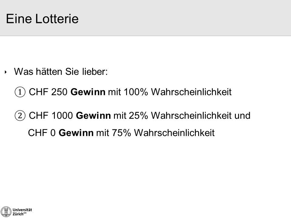 Eine Lotterie ① CHF 250 Gewinn mit 100% Wahrscheinlichkeit ② CHF 1000 Gewinn mit 25% Wahrscheinlichkeit und CHF 0 Gewinn mit 75% Wahrscheinlichkeit 