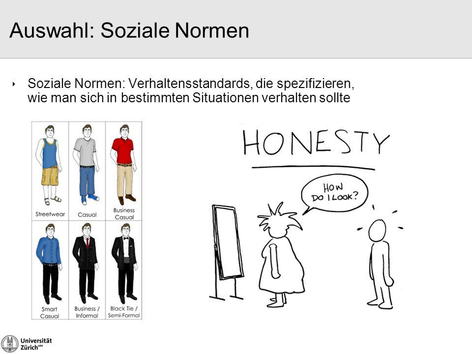 Auswahl: Soziale Normen  Soziale Normen: Verhaltensstandards, die spezifizieren, wie man sich in bestimmten Situationen verhalten sollte