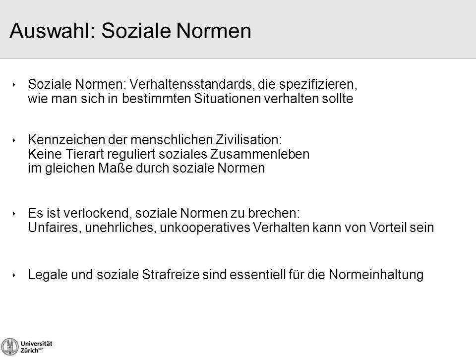 Auswahl: Soziale Normen  Soziale Normen: Verhaltensstandards, die spezifizieren, wie man sich in bestimmten Situationen verhalten sollte  Kennzeiche