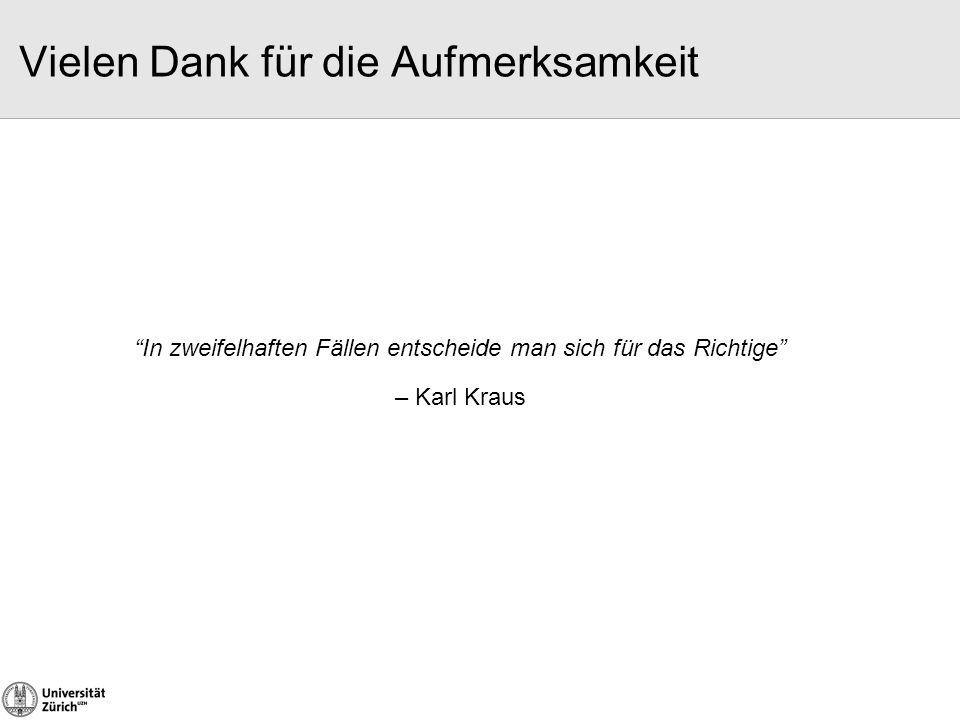 """Vielen Dank für die Aufmerksamkeit """"In zweifelhaften Fällen entscheide man sich für das Richtige"""" – Karl Kraus"""