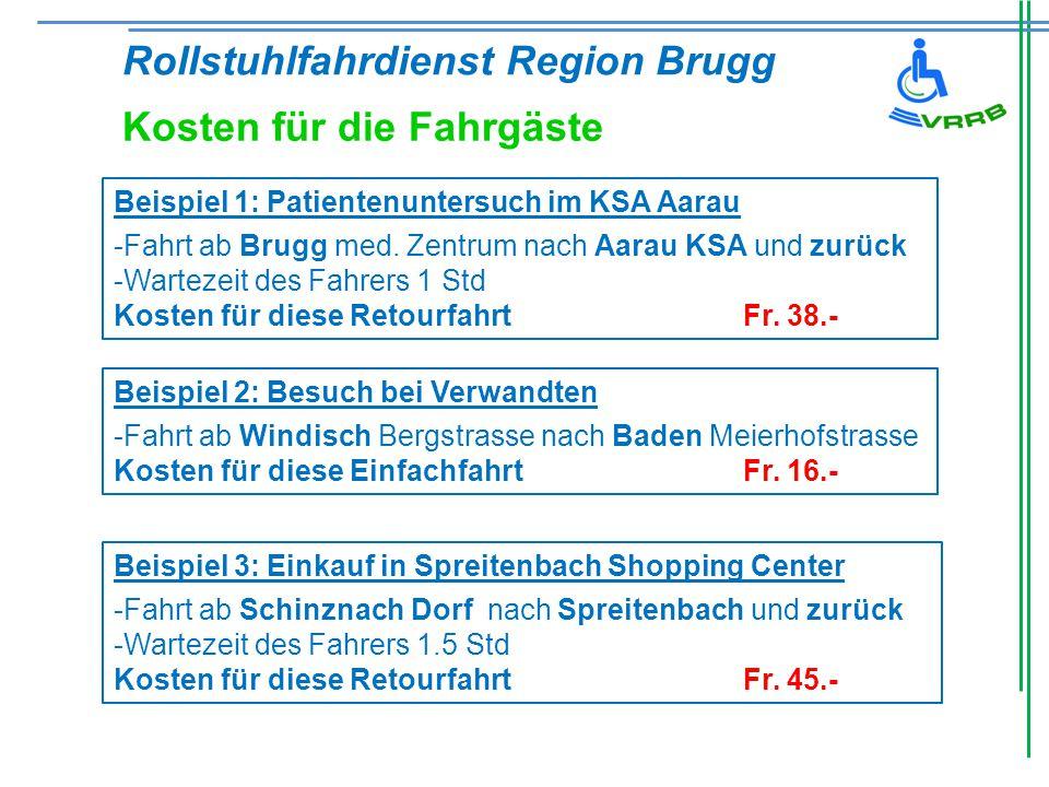 Rollstuhlfahrdienst Region Brugg Kosten für die Fahrgäste Beispiel 1: Patientenuntersuch im KSA Aarau -Fahrt ab Brugg med.
