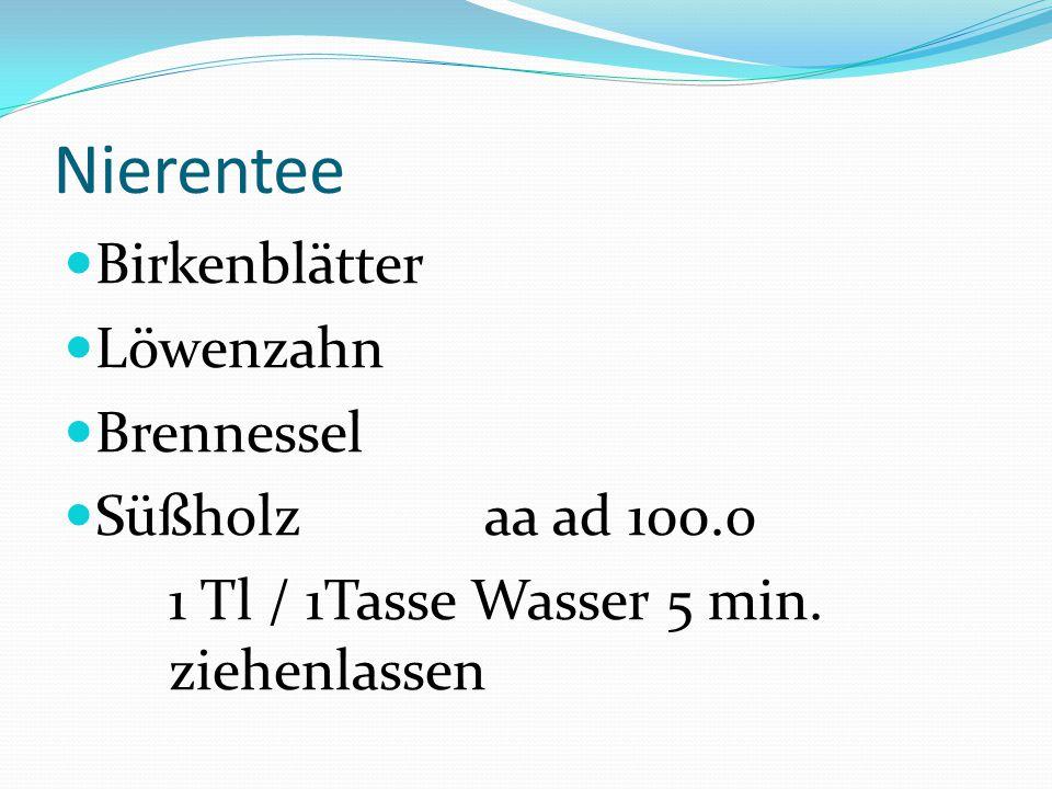 Nierentee Birkenblätter Löwenzahn Brennessel Süßholzaa ad 100.o 1 Tl / 1Tasse Wasser 5 min. ziehenlassen