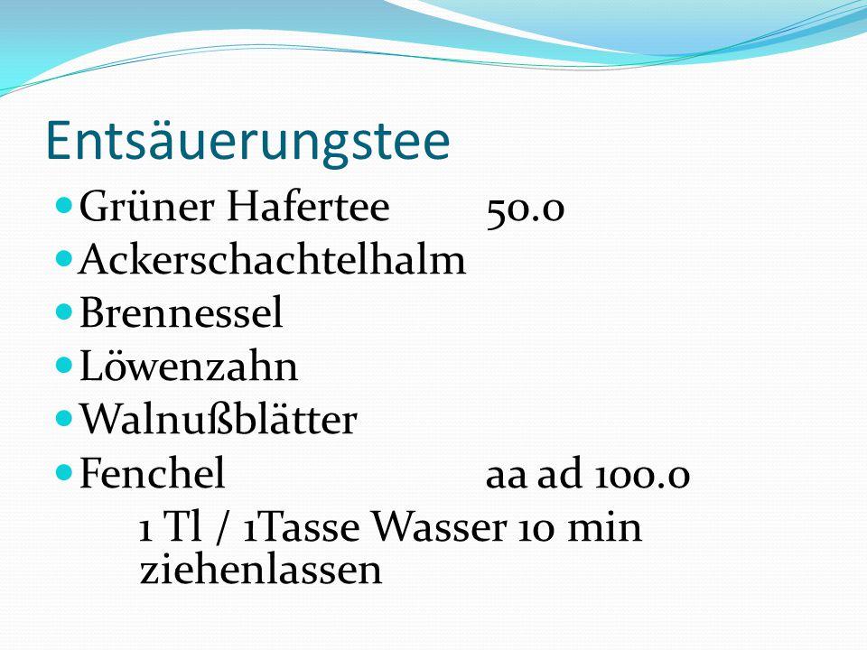 Entsäuerungstee Grüner Hafertee 50.0 Ackerschachtelhalm Brennessel Löwenzahn Walnußblätter Fenchelaa ad 100.0 1 Tl / 1Tasse Wasser 10 min ziehenlassen