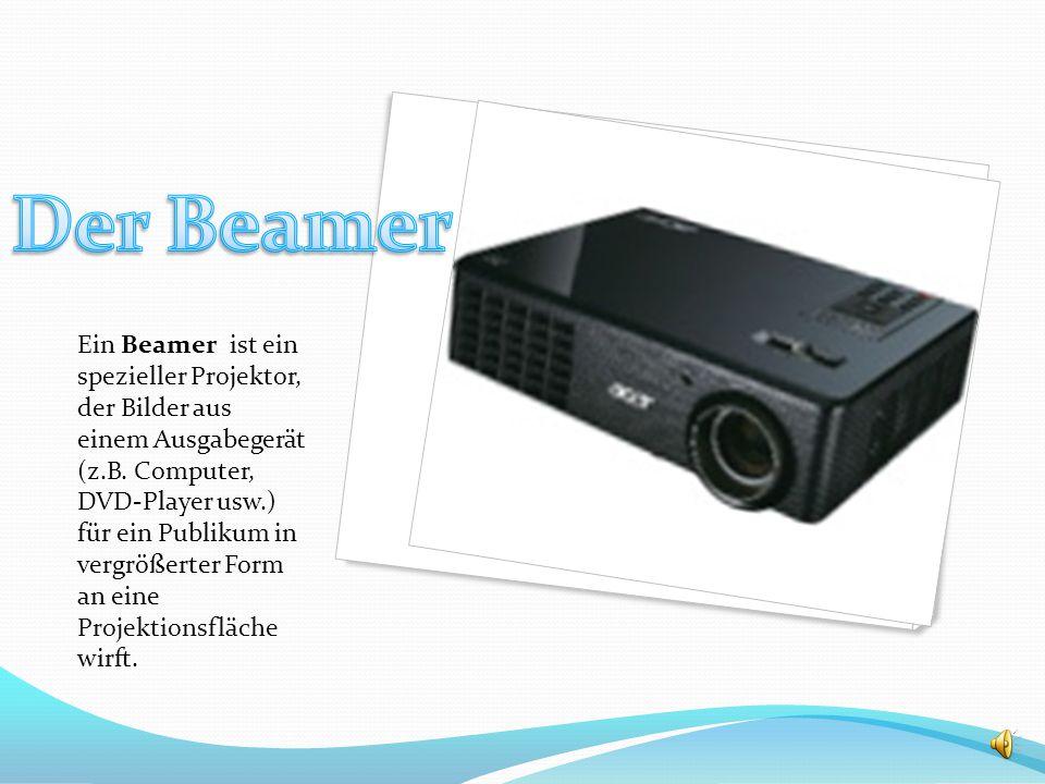 Ein Beamer ist ein spezieller Projektor, der Bilder aus einem Ausgabegerät (z.B.
