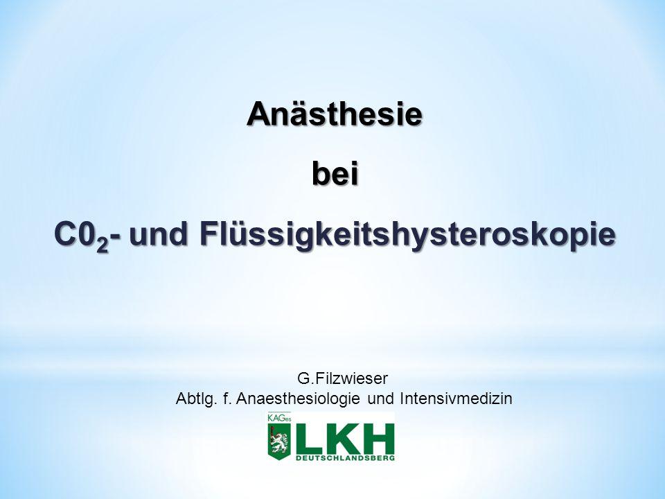 Anästhesiebei C0 2 - und Flüssigkeitshysteroskopie G.Filzwieser Abtlg. f. Anaesthesiologie und Intensivmedizin