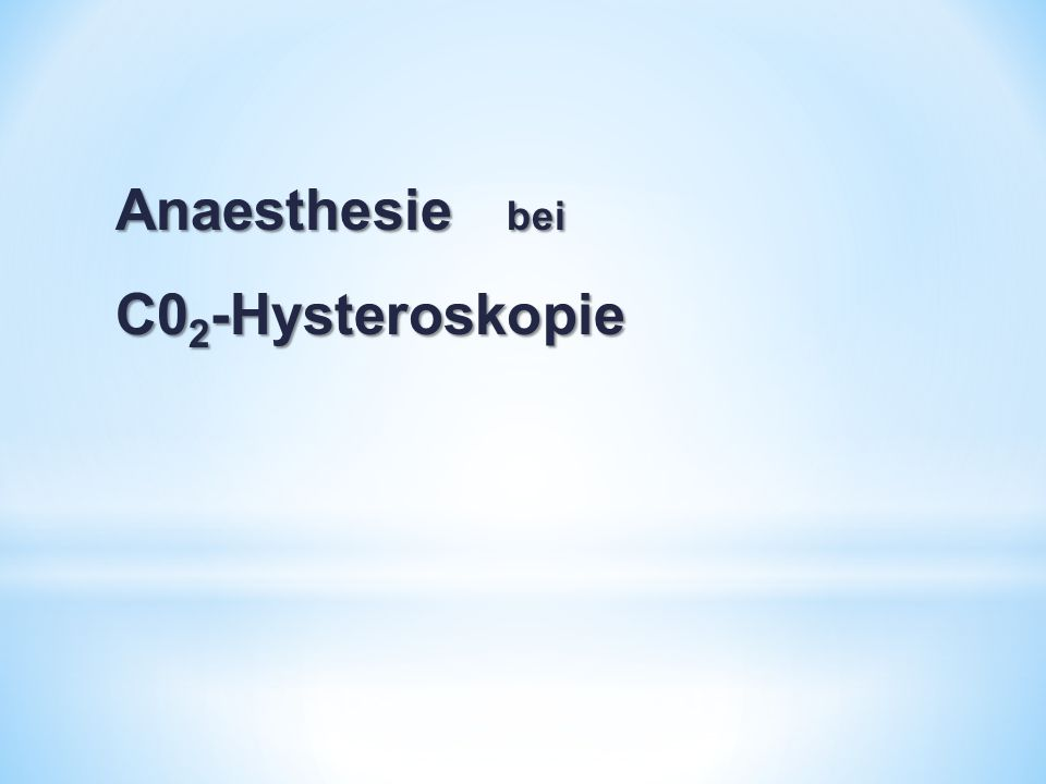 Anaesthesie bei C0 2 -Hysteroskopie