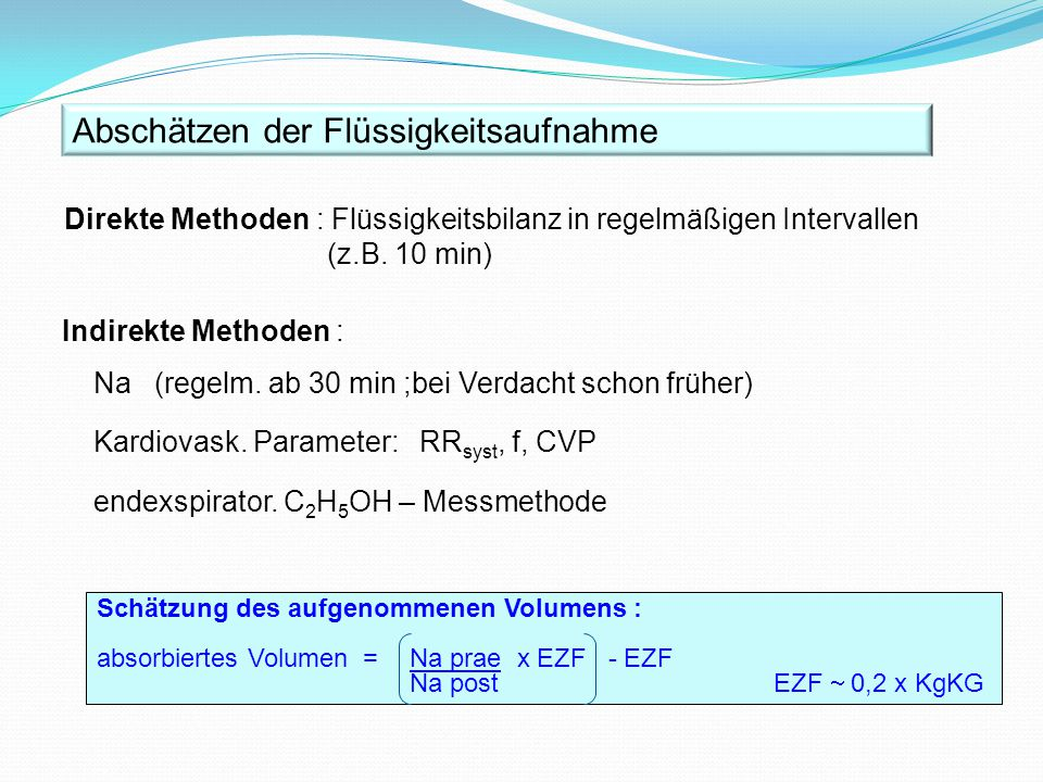 Indirekte Methoden : Na (regelm. ab 30 min ;bei Verdacht schon früher) Kardiovask. Parameter: RR syst, f, CVP endexspirator. C 2 H 5 OH – Messmethode