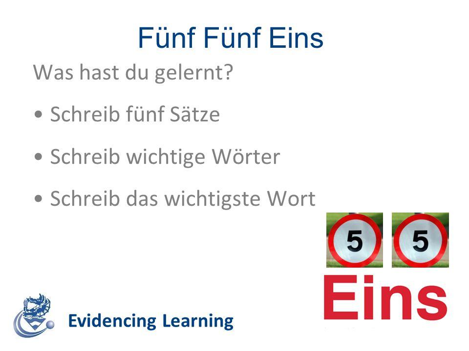 Fünf Fünf Eins Evidencing Learning Was hast du gelernt? Schreib fünf Sätze Schreib wichtige Wörter Schreib das wichtigste Wort