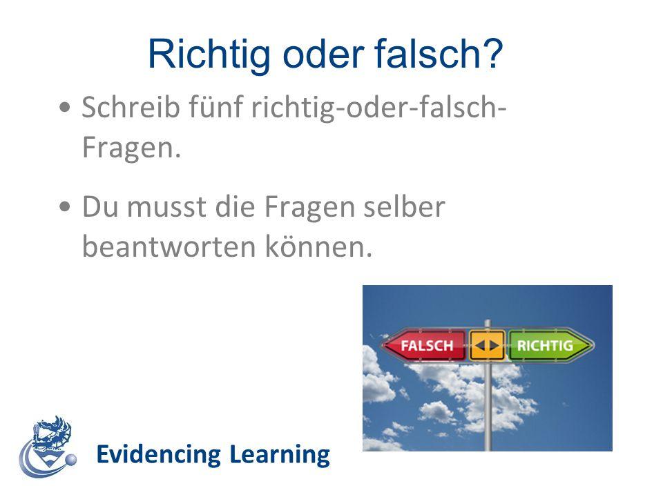 Richtig oder falsch.Evidencing Learning Schreib fünf richtig-oder-falsch- Fragen.