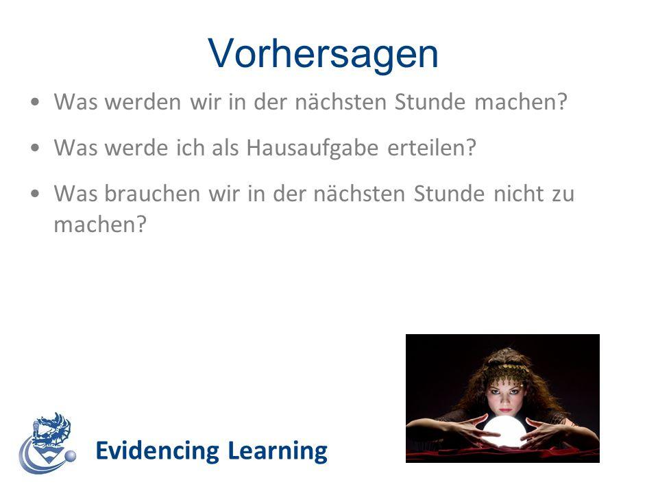 Vorhersagen Evidencing Learning Was werden wir in der nächsten Stunde machen? Was werde ich als Hausaufgabe erteilen? Was brauchen wir in der nächsten