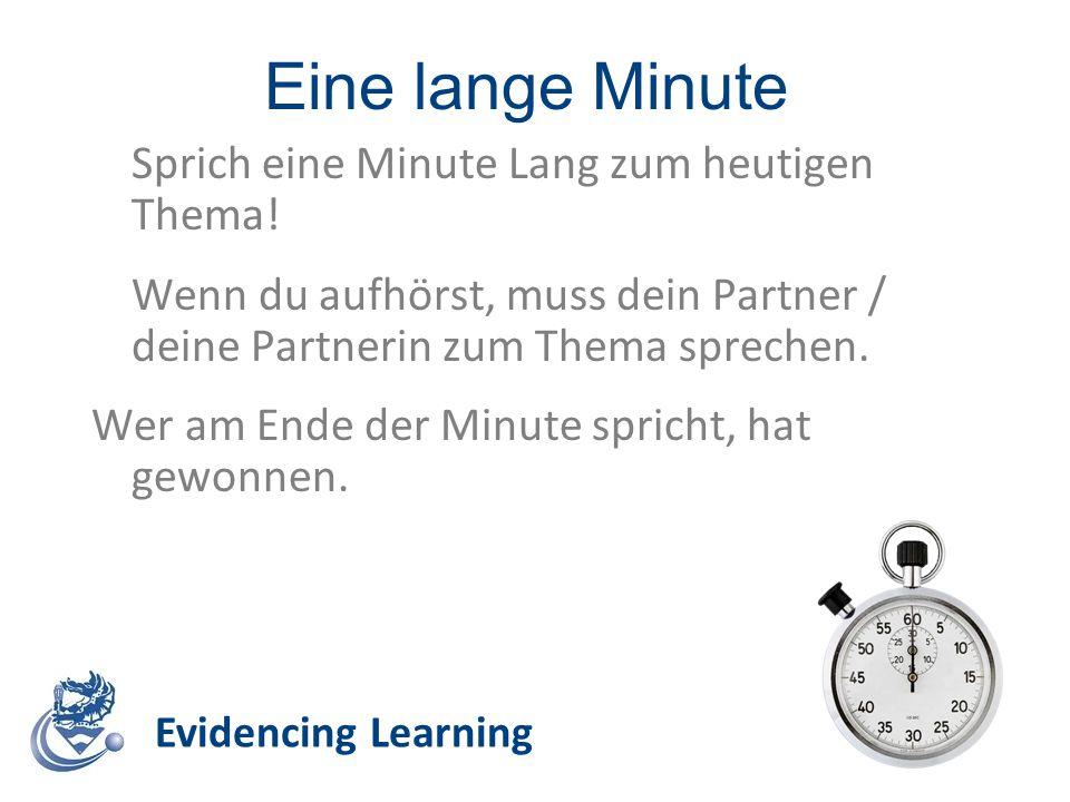 Eine lange Minute Evidencing Learning Sprich eine Minute Lang zum heutigen Thema! Wenn du aufhörst, muss dein Partner / deine Partnerin zum Thema spre